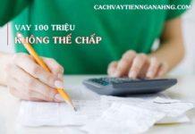 vay 100 trieu khong the chap