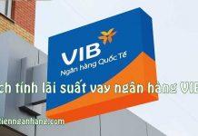 cách tính lãi suất vay ngân hàng VIB